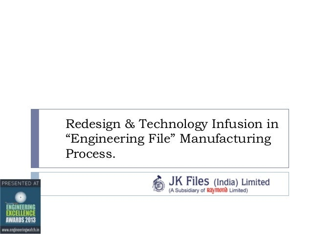 "Redesign & Technology Infusion in ""Engineering File"" Manufacturing Process."