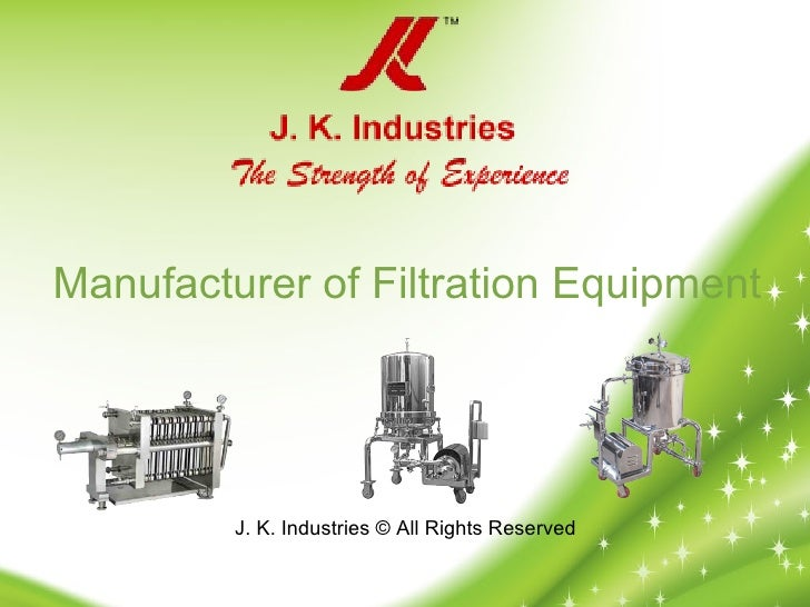 Manufacturer of Filtration Equipment         J. K. Industries © All Rights Reserved