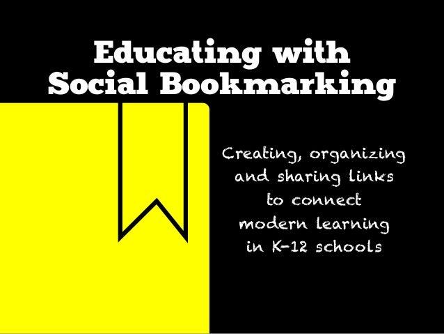 Educating withSocial BookmarkingCreating, organizingand sharing linksto connectmodern learningin K-12 schools