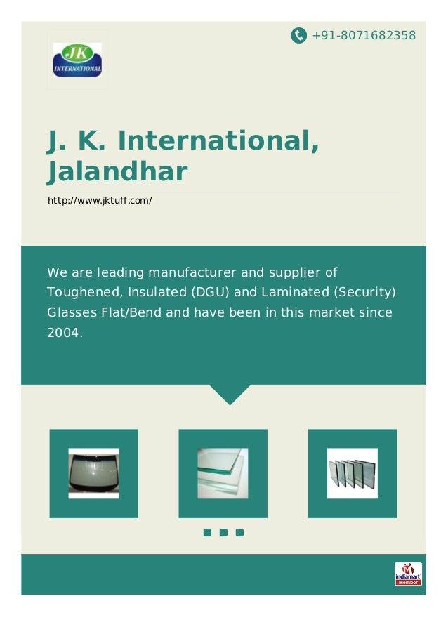 +91-8071682358 J. K. International, Jalandhar http://www.jktuff.com/ We are leading manufacturer and supplier of Toughened...