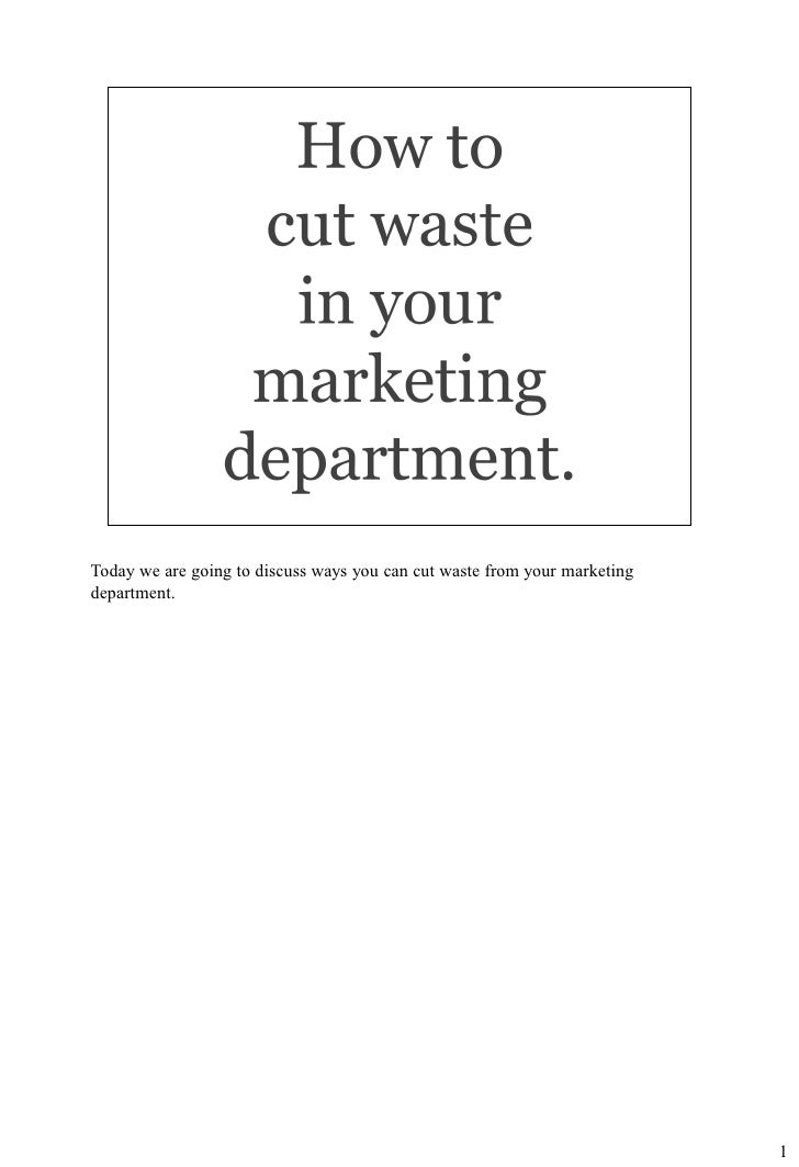Today we are going to discuss ways you can cut waste from your marketing department.                                      ...