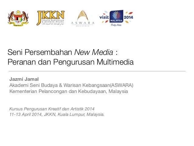 Seni Persembahan New Media : Peranan dan Pengurusan Multimedia Jazmi Jamal Akademi Seni Budaya & Warisan Kebangsaan(ASWARA...