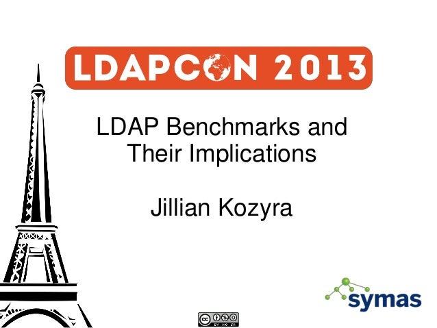 LDAP Benchmarks and Their Implications Jillian Kozyra
