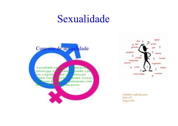 SexualidadeConceito de sexualidadeA sexualidade é por vezes confundida com apalavra sexo. A sexualidade é o carinho, a pai...