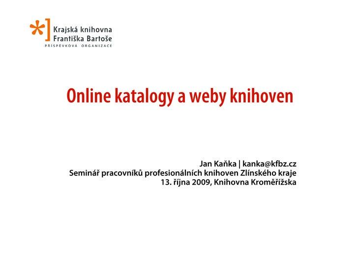 Online katalogy a weby knihoven                                      Jan Kaňka | kanka@kfbz.cz Seminář pracovníků profesio...