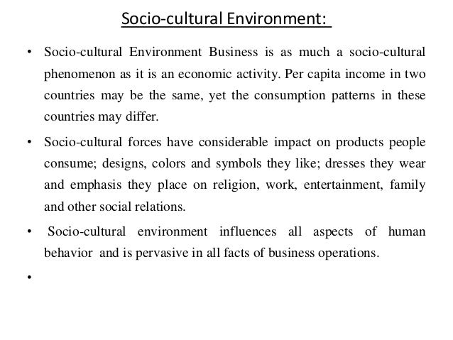 socio cultural forces of the international business Socio-cultural environment is a collection of social factors affecting a business and includes social traditions, values and beliefs, level of literacy and education.