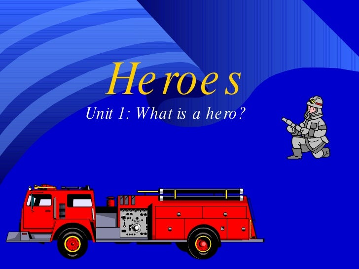 Heroes Unit 1: What is a hero?