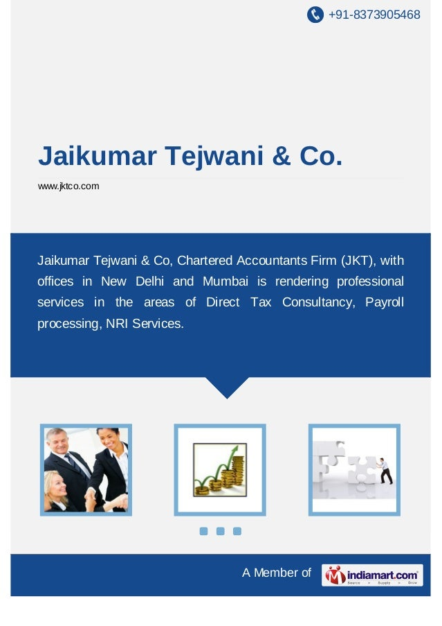 +91-8373905468  Jaikumar Tejwani & Co. www.jktco.com  Jaikumar Tejwani & Co, Chartered Accountants Firm (JKT), with office...
