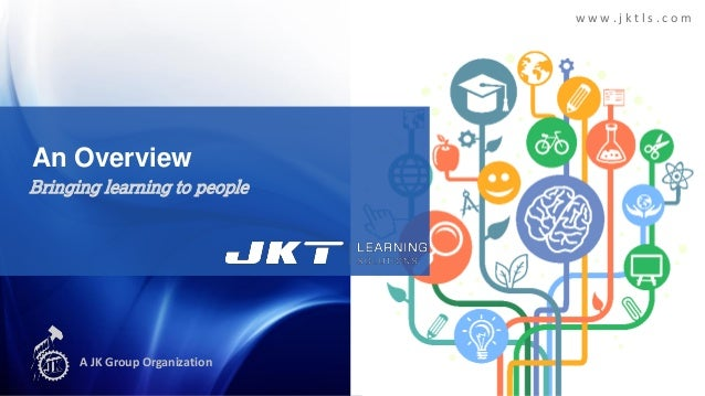 www.jktls.com  An Overview Bringing learning to people  A JK Group Organization