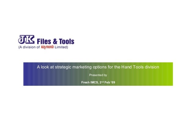 A look at strategic marketing options for the Hand Tools division Presented by Fresh IMCS, 2nd Feb '09