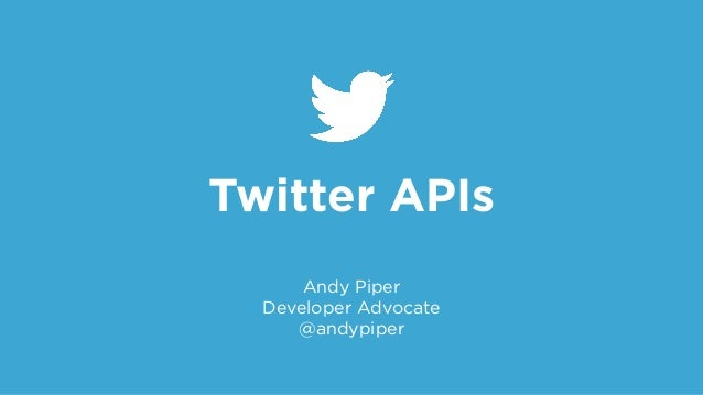Twitter APIs  Andy Piper  Developer Advocate  @andypiper