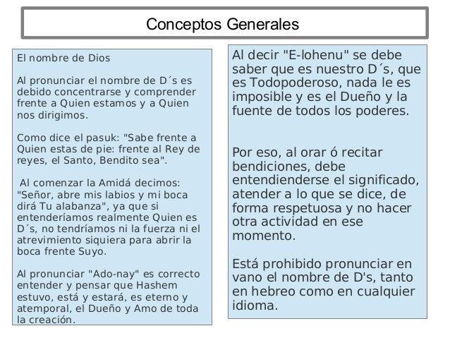 Conceptos Generales El nombre de Dios Al pronunciar el nombre de D´s es debido concentrarse y comprender frente a Quien es...