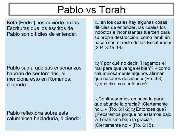Pablo vs Torah Kefá [Pedro] nos advierte en las Escrituras que los escritos de Pablo son difíciles de entender. Pablo sabí...