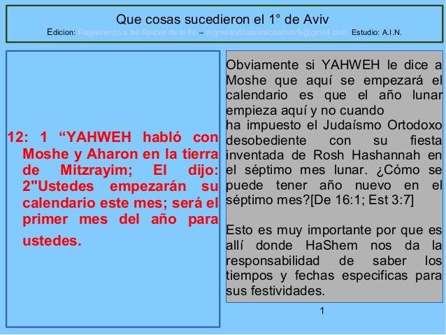 1 Que cosas sucedieron el 1° de Aviv Edicion: Regresando a las Raices de la Fe – regresandoalasraicesdelafe@gmail.com Estu...