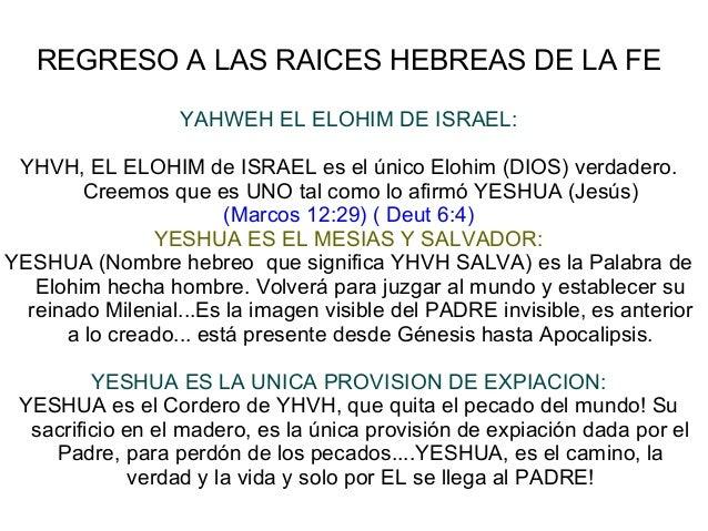REGRESO A LAS RAICES HEBREAS DE LA FE YAHWEH EL ELOHIM DE ISRAEL: YHVH, EL ELOHIM de ISRAEL es el único Elohim (DIOS) verd...