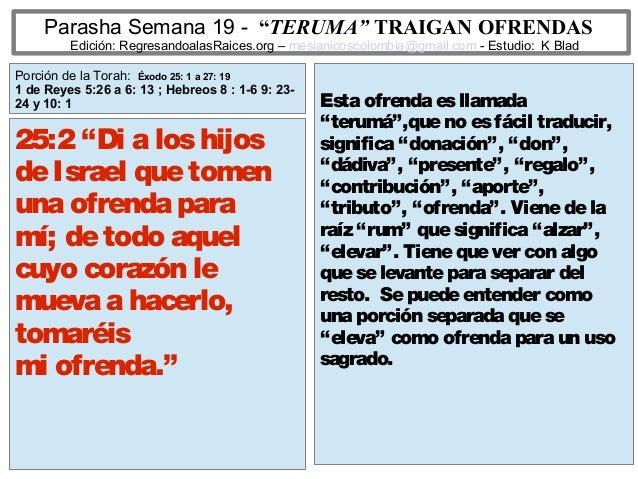 """Parasha Semana 19 - """"TERUMA"""" TRAIGAN OFRENDAS Edición: RegresandoalasRaices.org – mesianicoscolombia@gmail.com - Estudio: ..."""