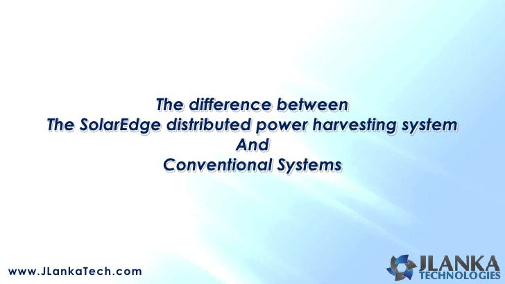 The difference between     The SolarEdge distributed power harvesting system                             And              ...