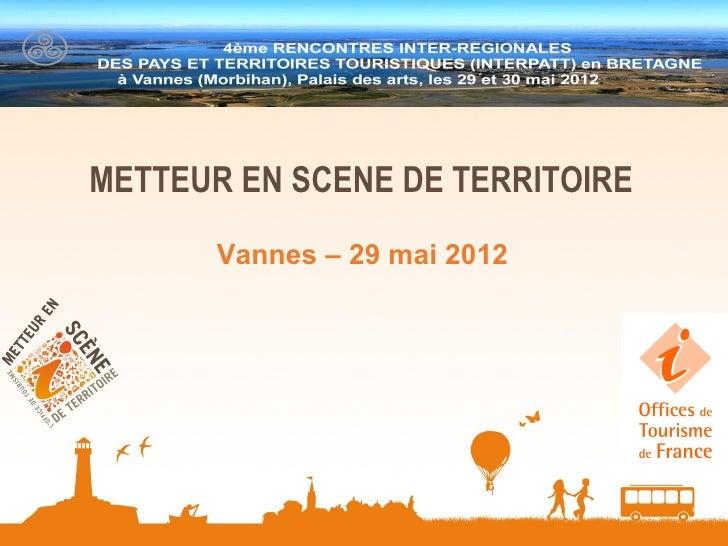 1METTEUR EN SCENE DE TERRITOIRE       Vannes – 29 mai 2012