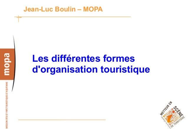 Jean-Luc Boulin – MOPA  Les différentes formes  dorganisation touristique                               1