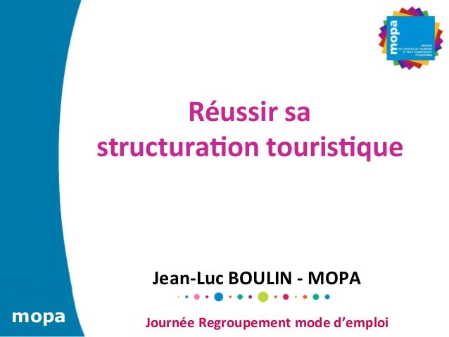 Réussir	  sa	         structura5on	  touris5que	                    	                    	              Jean-­‐Luc	  BOULI...