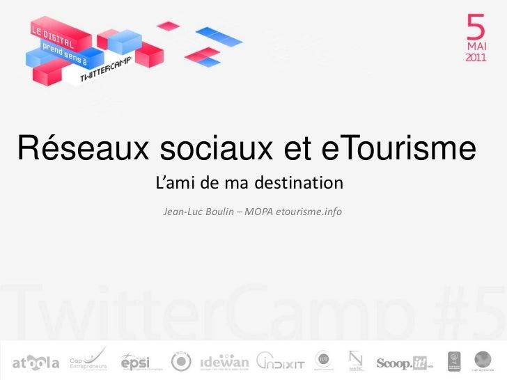 Réseaux sociaux et eTourisme<br />L'ami de ma destination<br />Jean-Luc Boulin – MOPA etourisme.info<br />
