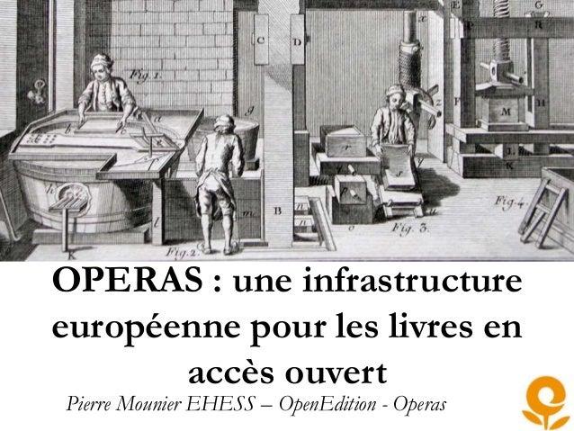 OPERAS : une infrastructure européenne pour les livres en accès ouvert Pierre Mounier EHESS – OpenEdition - Operas