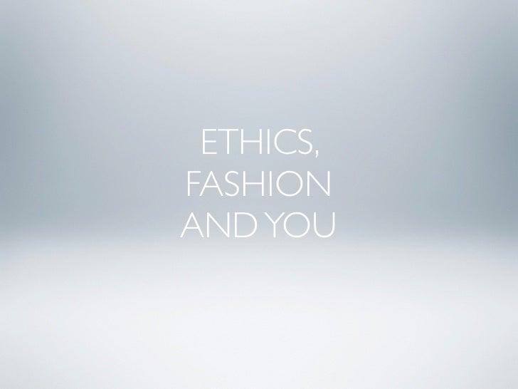 ETHICS, FASHION AND YOU