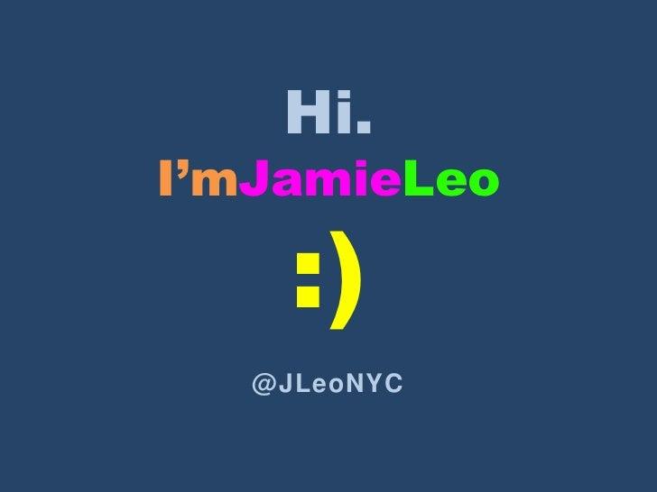 Hi.I'mJamieLeo     :)   @JLeoNYC