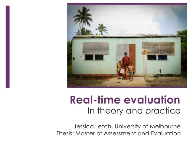 Real-time evaluation           In theory and practice       Jessica Letch, University of MelbourneThesis: Master of Assess...
