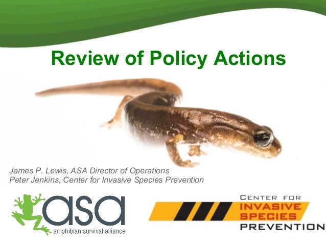 Review of Policy Actions James P. Lewis, ASA Director of Operations Peter Jenkins, Center for Invasive Species Prevention