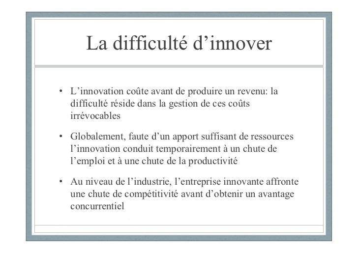 La difficulté d'innover• L'innovation coûte avant de produire un revenu: la  difficulté réside dans la gestion de ces coût...