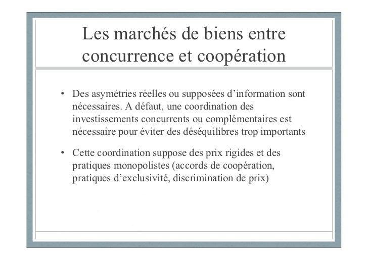 Les marchés de biens entre     concurrence et coopération• Des asymétries réelles ou supposées d'information sont  nécessa...