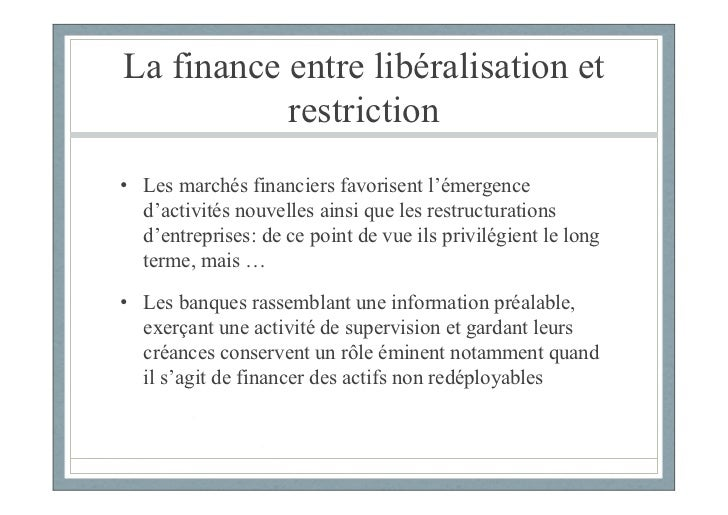 La finance entre libéralisation et           restriction• Les marchés financiers favorisent l'émergence  d'activités nouve...