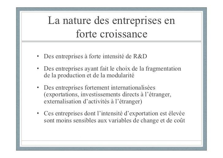 La nature des entreprises en          forte croissance• Des entreprises à forte intensité de R&D• Des entreprises ayant fa...