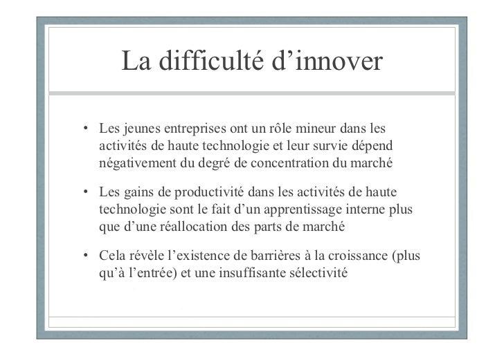 La difficulté d'innover• Les jeunes entreprises ont un rôle mineur dans les  activités de haute technologie et leur survie...