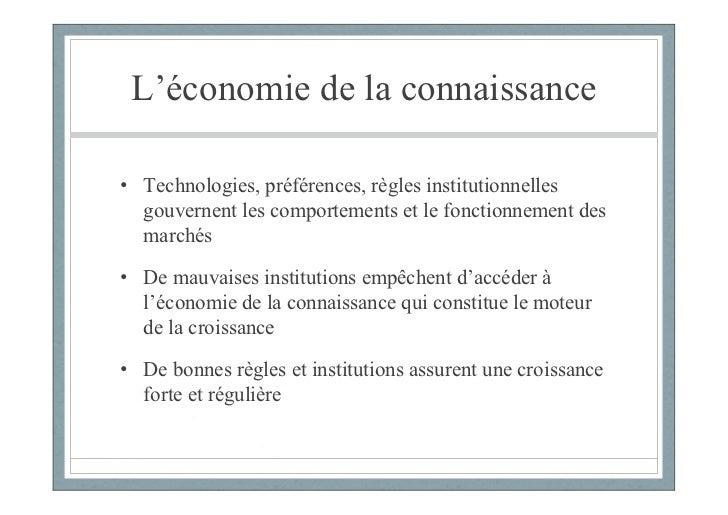 L'économie de la connaissance• Technologies, préférences, règles institutionnelles  gouvernent les comportements et le fon...