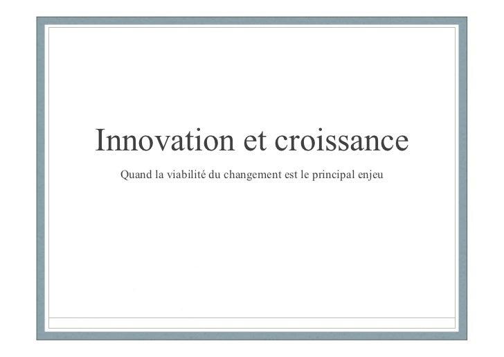 Innovation et croissance Quand la viabilité du changement est le principal enjeu