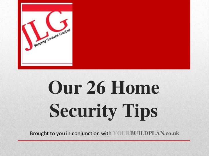 Our 26 Home      Security TipsBrought to you in conjunction with YOURBUILDPLAN.co.uk