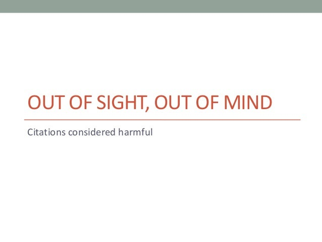 OUT OF SIGHT, OUT OF MINDCitations considered harmful