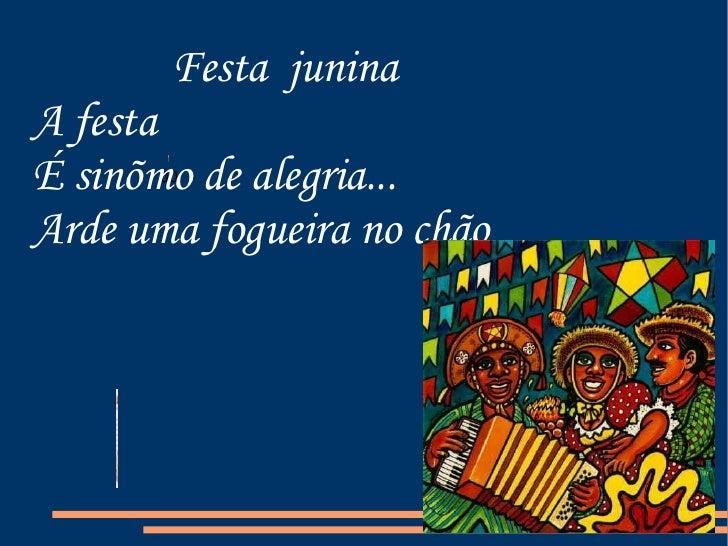 00 Festa  junina A festa  É sinõmo de alegria... Arde uma fogueira no chão  Fontwork