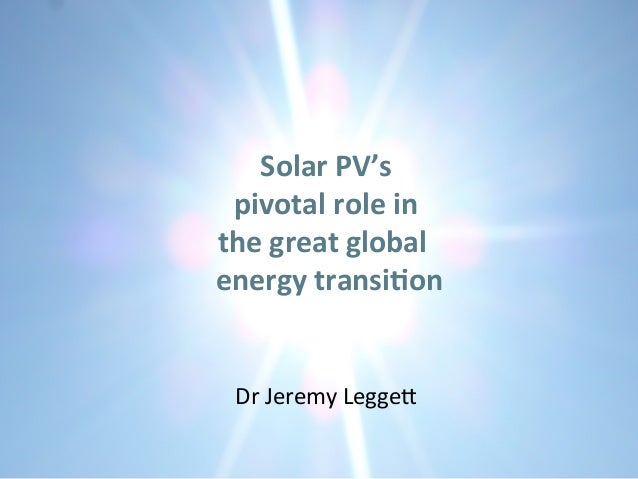 Solar  PV's     pivotal  role  in     the  great  global       energy  transi5on         ...