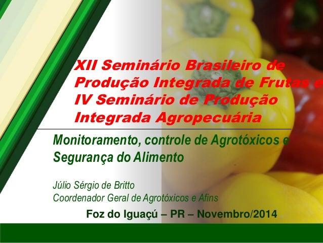 Foz do Iguaçú – PR – Novembro/2014  XII Seminário Brasileiro de Produção Integrada de Frutas e IV Seminário de Produção In...
