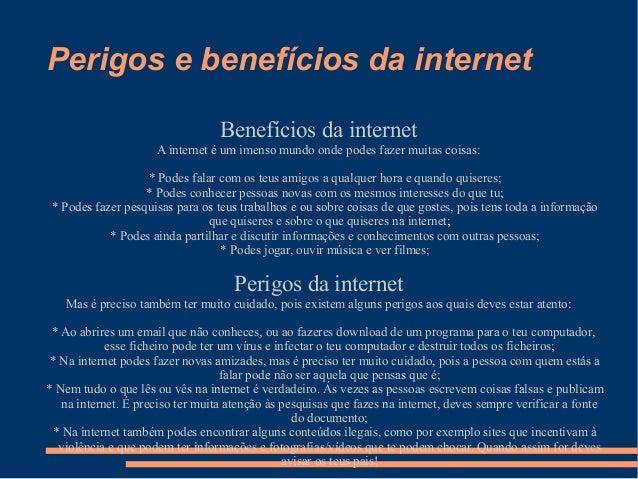 Perigos e benefícios da internet Benefícios da internet  A internet é um imenso mundo onde podes fazer muitas coisas: * Po...