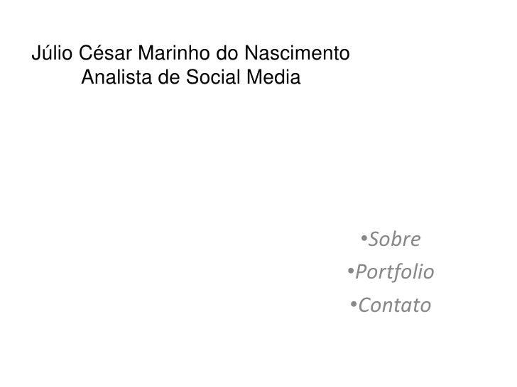 Júlio César Marinho do Nascimento      Analista de Social Media                                 •Sobre                    ...