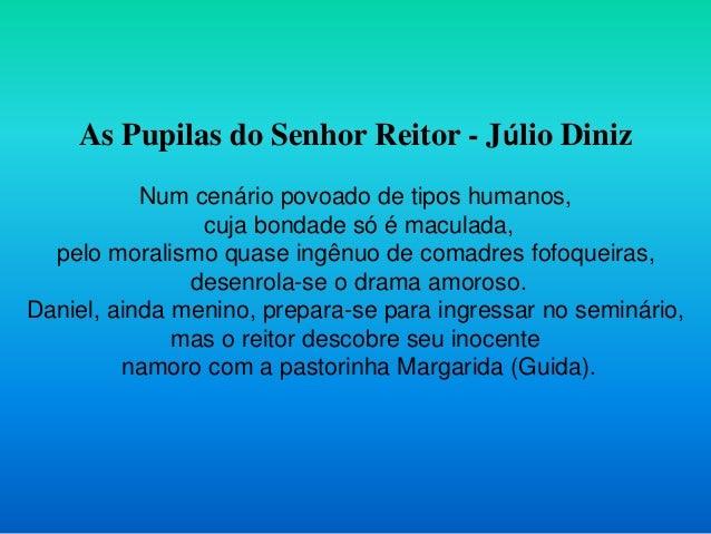 As Pupilas do Senhor Reitor - Júlio Diniz Num cenário povoado de tipos humanos, cuja bondade só é maculada, pelo moralismo...