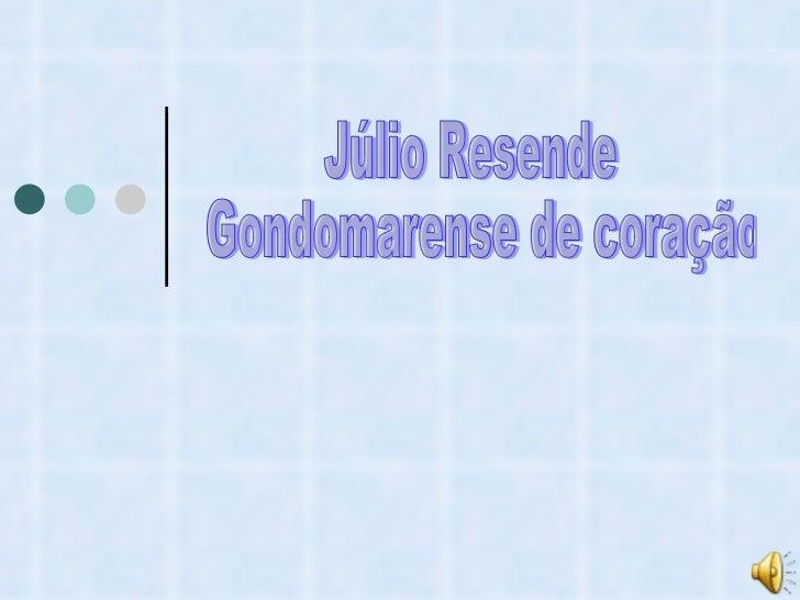 Júlio Resende Gondomarense de coração