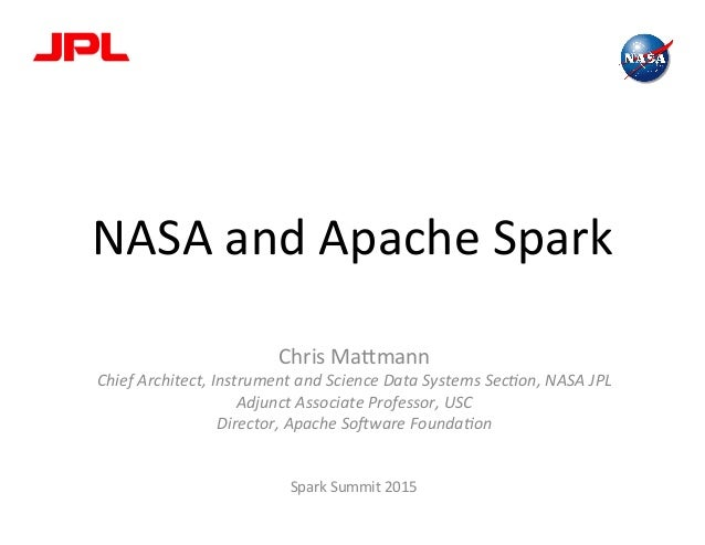NASA  and  Apache  Spark      Chris  Ma2mann   Chief  Architect,  Instrument  and  Science  Data ...