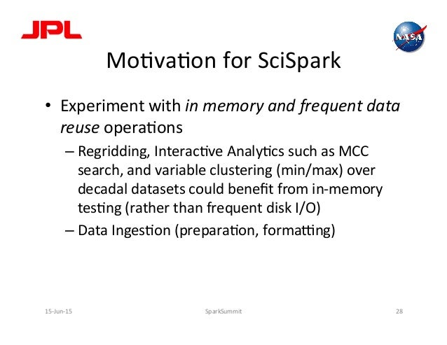 MoLvaLon  for  SciSpark   • Experiment  with  in  memory  and  frequent  data   reuse  operaLons  ...