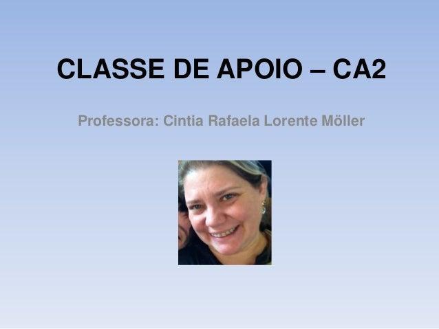 CLASSE DE APOIO – CA2 Professora: Cintia Rafaela Lorente Möller
