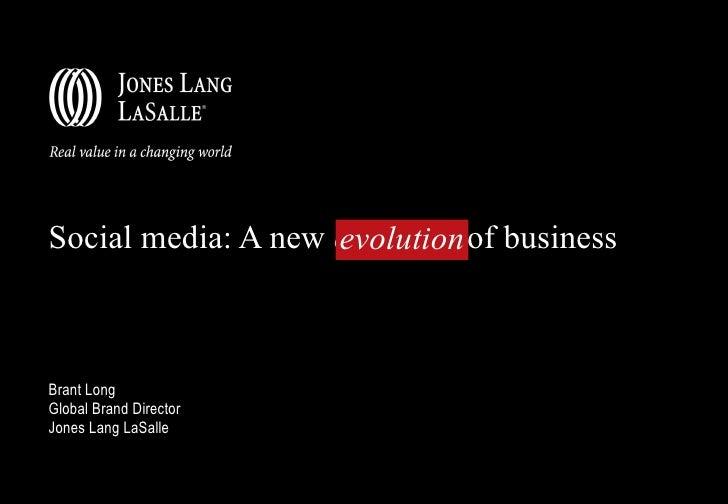 Social media: A new  evolution  of business Brant Long Global Brand Director Jones Lang LaSalle evolution